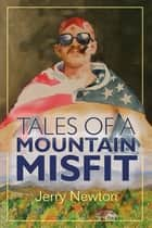 Tales of a Mountain Misfit ebook by Jerry Newton