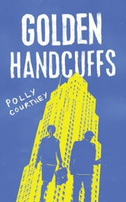 Golden Handcuffs ebook by Polly Courtney