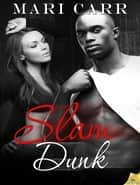 Slam Dunk ebook by Mari Carr