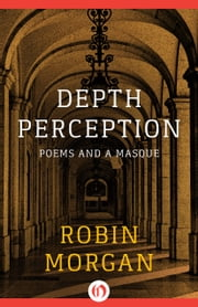 Depth Perception - Poems and a Masque ebook by Robin Morgan
