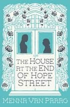 The House at the End of Hope Street ebook by Menna van Praag