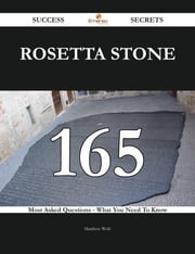 Rosetta Stone 165 Success Secrets - 165 Most Asked Questions On Rosetta Stone - What You Need To Know ebook by Matthew Wolf