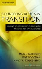 Counseling Adults in Transition - Linking Schlossberg's Theory With Practice in a Diverse World ebook by Mary Anderson, PhD, Jane Goodman,...