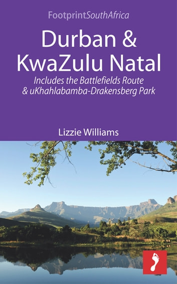 Durban & KwaZulu Natal: Includes the Battlefields Route and uKhahlabamba-Drakensberg Park ebook by Lizzie Williams