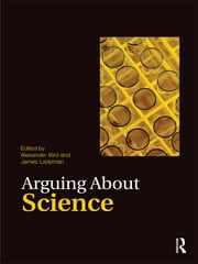 Arguing About Science ebook by Alexander Bird,James Ladyman