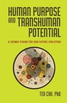 Human Purpose and Transhuman Potential ebook by Ted Chu