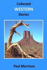 Collected Western Stories ebook by Paul Morrison