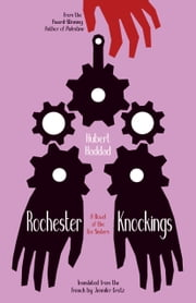 Rochester Knockings - A Novel of the Fox Sisters ebook by Hubert Haddad,Jennifer Grotz