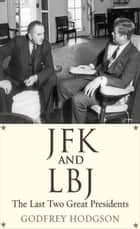 JFK and LBJ - The Last Two Great Presidents ebook by Godfrey Hodgson