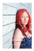 How Poetry Saved My Life - A Hustler's Memoir eBook by Amber Dawn