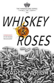 Whiskey & Roses ebook by Bradley Wright