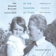 In the Shadow of Fame - A Memoir by the Daughter of Erik H. Erikson audiobook by Sue Erikson Bloland