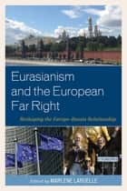 Eurasianism and the European Far Right - Reshaping the Europe–Russia Relationship ebook by Marlene Laruelle, Emel Akçali, Jean-Yves Camus,...