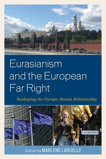 Eurasianism and the European Far Right - Reshaping the Europe–Russia Relationship ebook by Emel Akçali,Jean-Yves Camus,Vügar İmanbeyli,Umut Korkut,Marlene Laruelle,Vadim Rossman,Giovanni Savino,Anton Shekhovtsov,David C. Speedie,Sofia Tipaldou