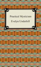 Practical Mysticism ebook by Evelyn Underhill