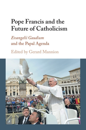 Pope Francis and the Future of Catholicism - Evangelii Gaudium and the Papal Agenda ebook by
