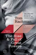 The Rise & Fall of Great Powers - A Novel ebook by Tom Rachman