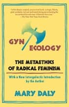 Gyn/Ecology - The Metaethics of Radical Feminism ebook by Mary Daly