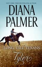 Long, Tall Texans: Tyler - An Instant Love Rancher Romance ebook by Diana Palmer