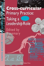 Cross-Curricular Primary Practice ebook by Webb, Rosemary