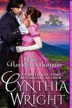 His Reckless Bargain (Rakes & Rebels, Book 8) ebook by Cynthia Wright
