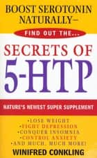 Secrets of 5-HTP - Nature's Newest Super Supplement ebook by Winifred Conkling