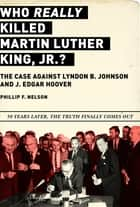 Who REALLY Killed Martin Luther King Jr.? - The Case Against Lyndon B. Johnson and J. Edgar Hoover ebook by Phillip F. Nelson