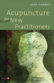 Acupuncture for New Practitioners ebook by John Hamwee