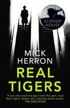 Real Tigers - Slough House Thriller 3 ebook by Mick Herron