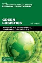 Green Logistics - Improving the Environmental Sustainability of Logistics ebook by Prof Alan McKinnon, Professor Michael Browne, Dr Anthony Whiteing,...