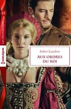 Aux ordres du roi ebook by Juliet Landon