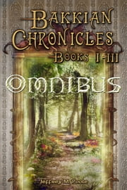 Bakkian Chronicles Omnibus ebook by Jeffrey M. Poole
