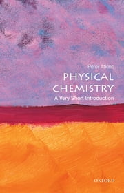 Physical Chemistry: A Very Short Introduction ebook by Peter Atkins
