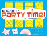 Origami Party Time! Ebook - Add Some Flair to a Party, Dinner or Wedding!: This Easy Origami Book Includes 25 Decorative Origami Projects ebook by Florence Temko