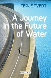 A Journey in the Future of Water ebook by Terje Tvedt