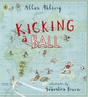 Kicking a Ball ebook by Allan Ahlberg,Sebastien Braun