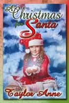 A Christmas For Santa ebook by Taylor Anne