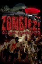 Zombiez! ebook by OJ Wolfsmasher