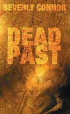 Dead Past - Number 4 in series eBook by Beverly Connor