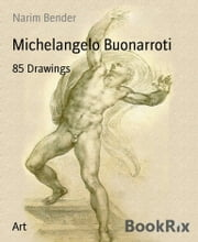 Michelangelo Buonarroti - 85 Drawings ebook by Narim Bender