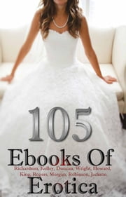 105 Ebooks Of Erotica ebook by Richardson,Kelley,Duncan,Wright,Howard,King,Rogers,Morgan,Robinson,Jackson