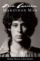Eric Carmen: Marathon Man ebook by Bernie Hogya