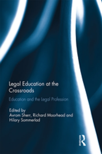 Legal Education at the Crossroads - Education and the Legal Profession ebook by