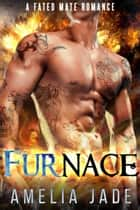 Furnace: A Fated Mate Romance ebook by Amelia Jade