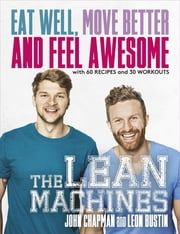 The Lean Machines - Eat Well, Move Better and Feel Awesome ebook by John Chapman, Leon Bustin