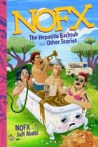 NOFX - The Hepatitis Bathtub and Other Stories ebook by NOFX, Jeff Alulis