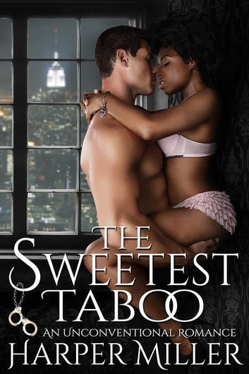 The Sweetest Taboo: An Unconventional Romance ebook by Harper Miller