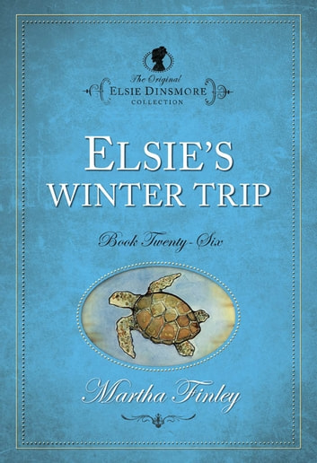 Elsies Winter Trip ebook by Martha Finley