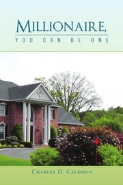 Millionaire, You Can Be One ebook by Charles D. Calhoun