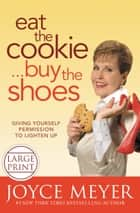 Eat the Cookie...Buy the Shoes - Giving Yourself Permission to Lighten Up ebook by Joyce Meyer